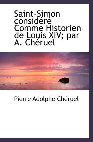9781117599502: Saint-Simon considéré Comme Historien de Louis XIV; par A. Chéruel