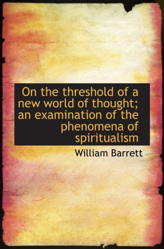 9781117605593: On the threshold of a new world of thought; an examination of the phenomena of spiritualism