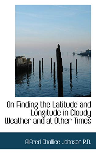 On Finding the Latitude and Longitude in: Alfred Challice Johnson