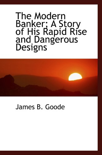 9781117607825: The Modern Banker; A Story of His Rapid Rise and Dangerous Designs