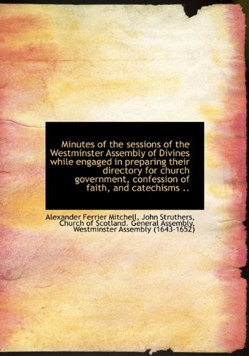 9781117608174: Minutes of the Sessions of the Westminster Assembly of Divines While Engaged in Preparing Their Dire