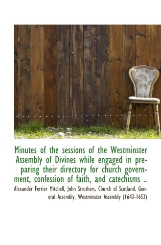 9781117608198: Minutes of the sessions of the Westminster Assembly of Divines while engaged in preparing their dire