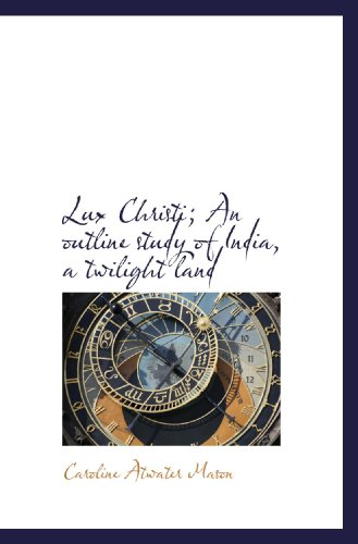 9781117609768: Lux Christi; An outline study of India, a twilight land