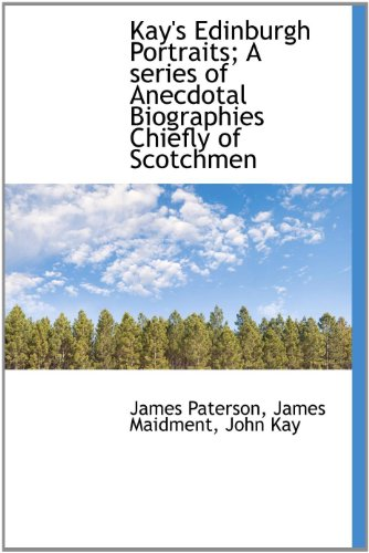 9781117614113: Kay's Edinburgh Portraits; A series of Anecdotal Biographies Chiefly of Scotchmen