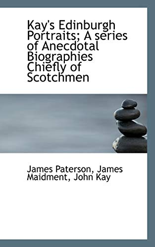 9781117614120: Kay's Edinburgh Portraits; A series of Anecdotal Biographies Chiefly of Scotchmen