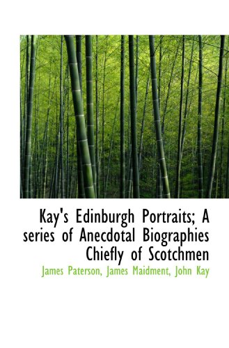 9781117614137: Kay's Edinburgh Portraits. Vol. 1: A Series of Anecdotal Biographies Chiefly of Scotchmen