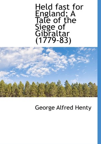 9781117617749: Held fast for England; A Tale of the Siege of Gibraltar (1779-83)
