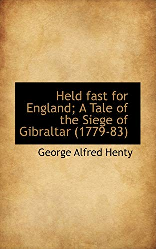 9781117617756: Held fast for England; A Tale of the Siege of Gibraltar (1779-83)
