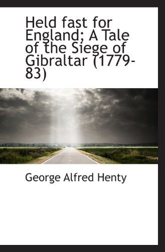 9781117617763: Held fast for England; A Tale of the Siege of Gibraltar (1779-83)