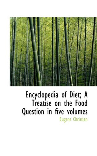 9781117618029: Encyclopedia of Diet; A Treatise on the Food Question in five volumes