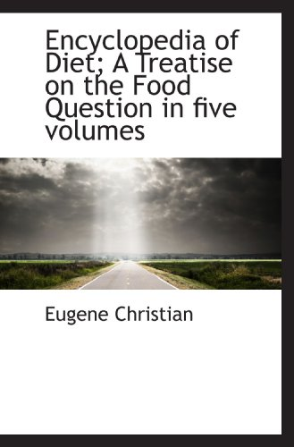 9781117618043: Encyclopedia of Diet; A Treatise on the Food Question in five volumes