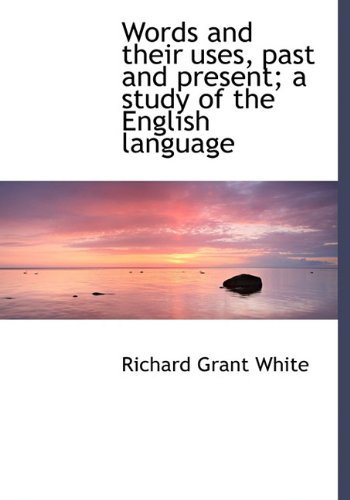 9781117618692: Words and their uses, past and present; a study of the English language