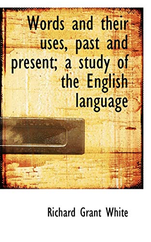 9781117618708: Words and their uses, past and present; a study of the English language