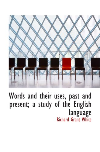9781117618715: Words and their uses, past and present; a study of the English language