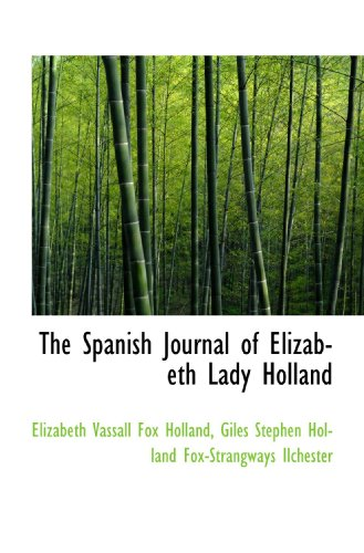 The Spanish Journal of Elizabeth Lady Holland: Holland, Elizabeth Vassall Fox; Ilchester, Giles ...