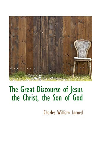 9781117624235: The Great Discourse of Jesus the Christ, the Son of God