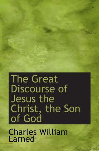 9781117624242: The Great Discourse of Jesus the Christ, the Son of God