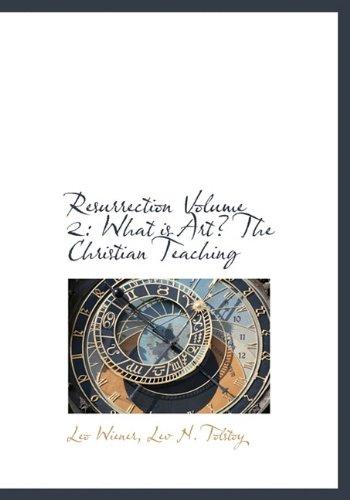 Resurrection Volume 2: What is Art? The: Wiener, Leo; Tolstoy,