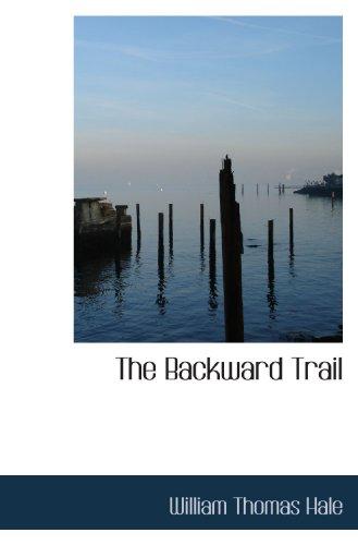 9781117629667: The Backward Trail
