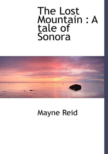 9781117633251: The Lost Mountain: A Tale of Sonora