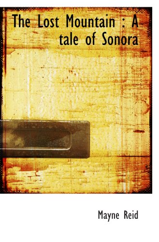 9781117633275: The Lost Mountain : A tale of Sonora