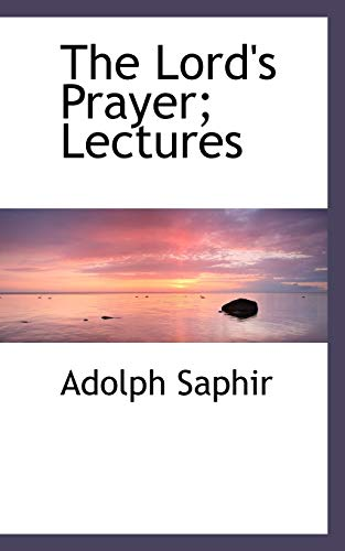 The Lord's Prayer; Lectures: Saphir, Adolph