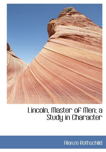 9781117633602: Lincoln, Master of Men; a Study in Character