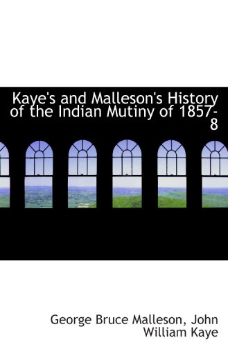 Kaye's and Malleson's History of the Indian: George Bruce Malleson,