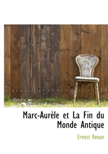 Marc-Aurèle et La Fin du Monde Antique (French Edition) (9781117639284) by Ernest Renan