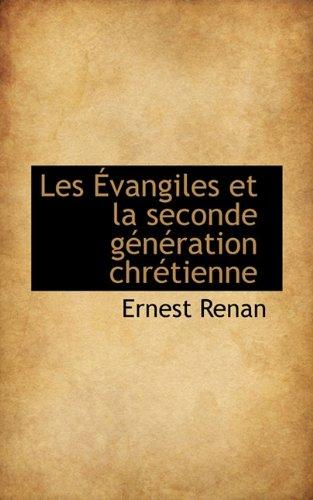 Les Évangiles et la seconde génération chrétienne (French Edition) (9781117639314) by Ernest Renan