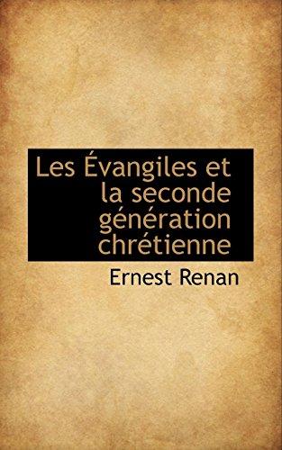 Les Évangiles et la seconde génération chrétienne (French Edition) (9781117639321) by Ernest Renan