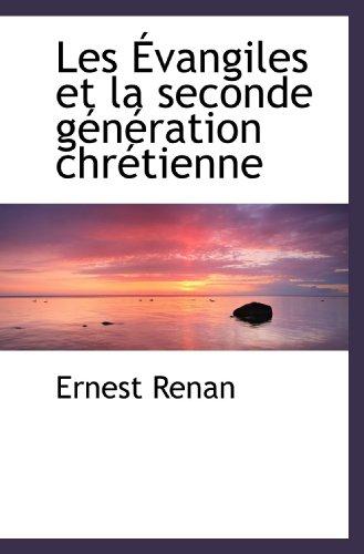 Les Évangiles et la seconde génération chrétienne (French Edition): Ernest Renan