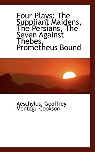 9781117641133: Four Plays: The Suppliant Maidens, the Persians, the Seven Against Thebes, Prometheus Bound