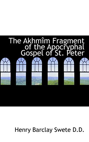 The Akhmîm Fragment of the Apocryphal Gospel: Henry Barclay Swete