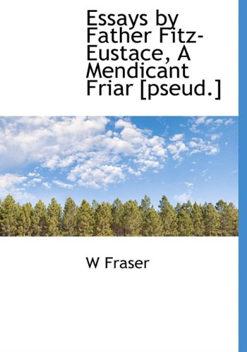 9781117642482: Essays by Father Fitz-Eustace, A Mendicant Friar [pseud.]