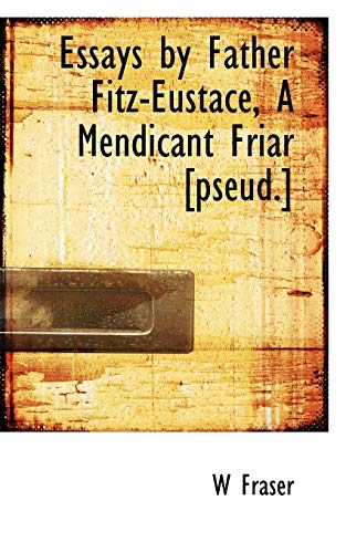 9781117642499: Essays by Father Fitz-Eustace, A Mendicant Friar [pseud.]