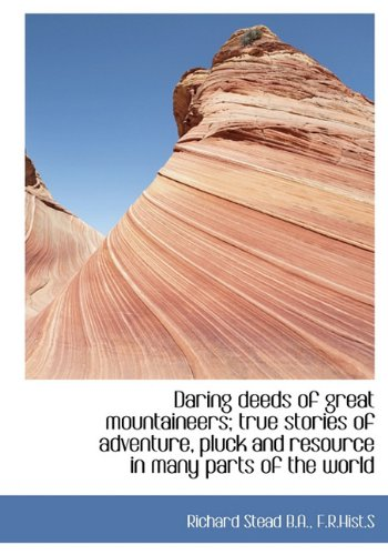 9781117644493: Daring deeds of great mountaineers; true stories of adventure, pluck and resource in many parts of t