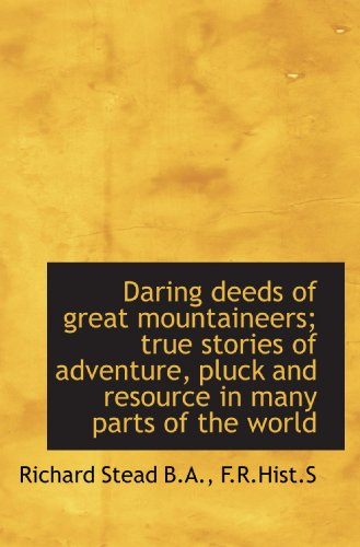 9781117644516: Daring deeds of great mountaineers; true stories of adventure, pluck and resource in many parts of t