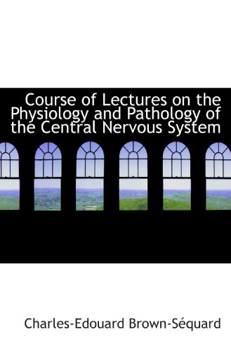 9781117645520: Course of Lectures on the Physiology and Pathology of the Central Nervous System