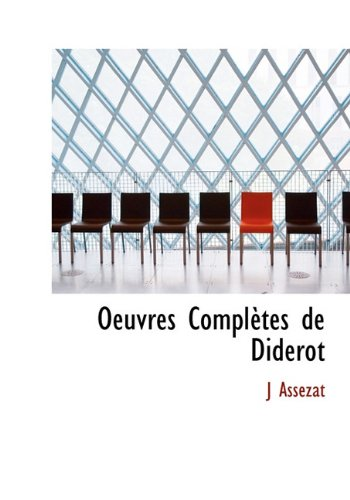 Oeuvres Completes de Diderot (French Edition): J. Assezat