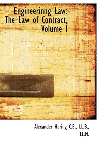 Engineerinng Law: The Law of Contract, Volume I: Alexander Haring