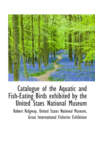 9781117665184: Catalogue of the Aquatic and Fish-Eating Birds exhibited by the United Staes National Museum