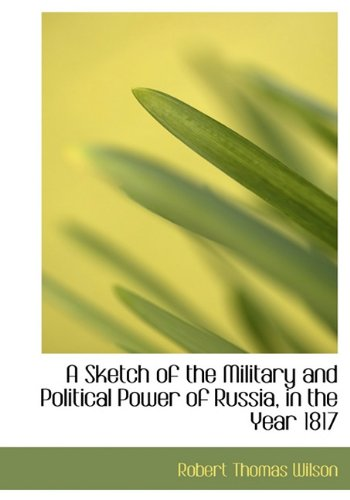 9781117666525: A Sketch of the Military and Political Power of Russia, in the Year 1817