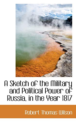 9781117666532: A Sketch of the Military and Political Power of Russia, in the Year 1817