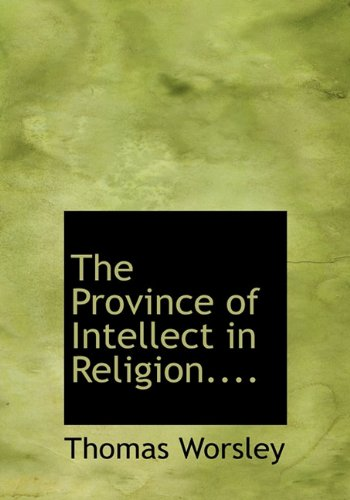 9781117672946: The Province of Intellect in Religion....
