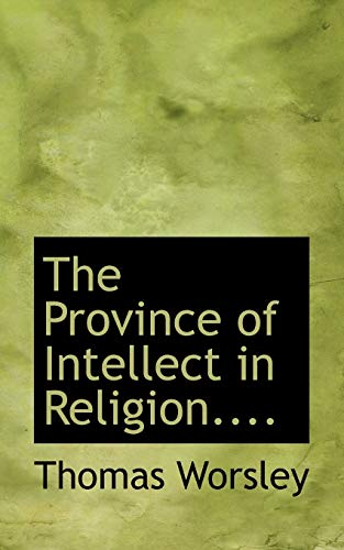 9781117672953: The Province of Intellect in Religion....