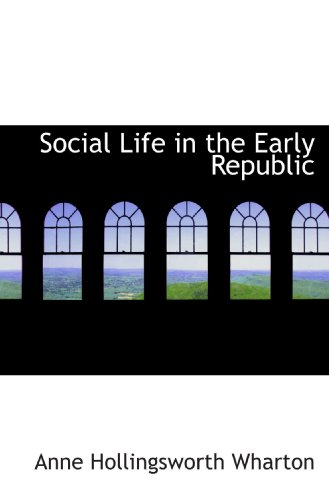 Social Life in the Early Republic: Wharton, Anne Hollingsworth