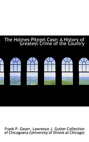 The Holmes-Pitezel Case: A History of Greatest: Frank P. Geyer,Lawrence