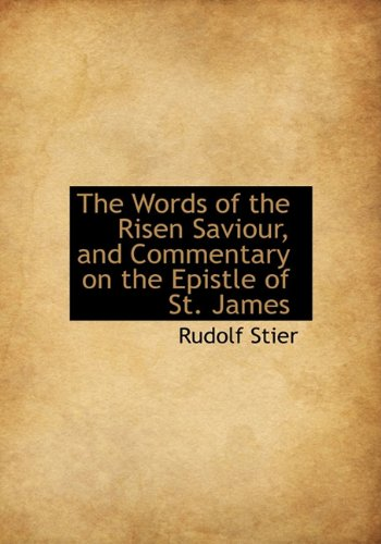 The Words of the Risen Saviour, and Commentary on the Epistle of St. James: Rudolf Stier
