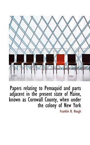 Papers Relating to Pemaquid and Parts Adjacent: Franklin B Hough